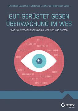 Czeschik, Johanna C. - Gut gerustet gegen Uberwachung im Web: Wie Sie verschlusselt mailen, chatten und surfen, ebook