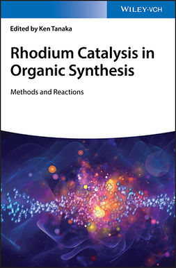 Tanaka, Ken - Rhodium Catalysis in Organic Synthesis: Methods and Reactions, e-bok