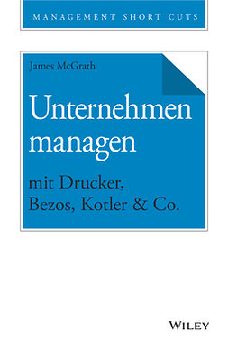 McGrath, James - Unternehmen managen mit Drucker, Bezos, Kotler & Co., ebook