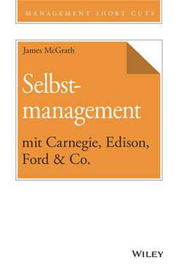 McGrath, James - Selbstmanagement mit Carnegie, Edison, Ford & Co., e-kirja