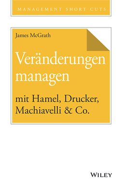 McGrath, James - Veränderungen managen mit Hamel, Drucker, Machiavelli & Co., e-kirja