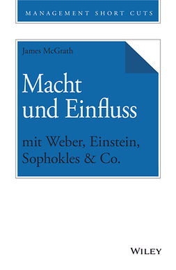 McGrath, James - Macht und Einfluss mit Weber, Einstein, Sophokles & Co., e-bok