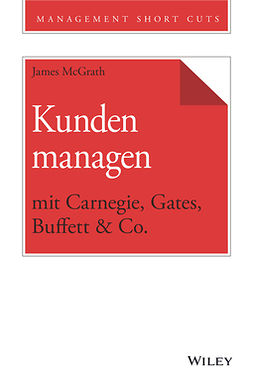 McGrath, James - Kunden managen mit Carnegie, Gates, Buffett & Co., e-bok