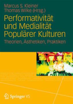 Kleiner, Marcus S. - Performativität und Medialität Populärer Kulturen, ebook