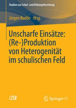 Budde, Jürgen - Unscharfe Einsätze: (Re-)Produktion von Heterogenität im schulischen Feld, ebook