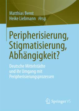 Bernt, Matthias - Peripherisierung, Stigmatisierung, Abhängigkeit?, ebook