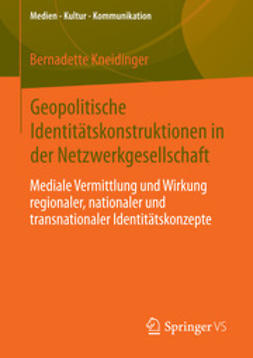 Kneidinger, Bernadette - Geopolitische Identitätskonstruktionen in der Netzwerkgesellschaft, ebook