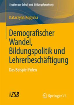 Kopycka, Katarzyna - Demografischer Wandel, Bildungspolitik und Lehrerbeschäftigung, ebook
