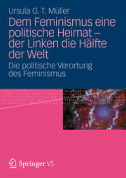 Müller, Ursula G. T. - Dem Feminismus eine politische Heimat - der Linken die Hälfte der Welt, ebook