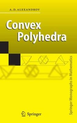 Alexandrov, †A.D. - Convex Polyhedra, ebook
