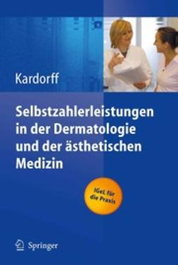 Kardorff, Bernd - Selbstzahlerleistungen in der Dermatologie und der ästhetischen Medizin, ebook