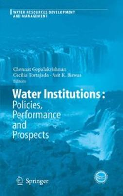 Biswas, Asit K. - Water Institutions: Policies, Performance and Prospects, e-kirja