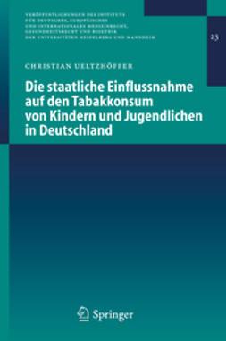 Ueltzhöffer, Christian - Die staatliche Einflussnahme auf den Tabakkonsum von Kindern und Jugendlichen in Deutschland, e-kirja