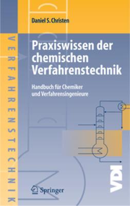 Christen, Daniel S. - Praxiswissen der chemischen Verfahrenstechnik, ebook