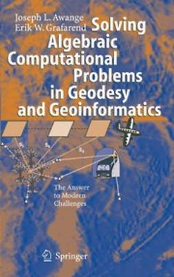 Awange, Joseph L. - Solving Algebraic Computational Problems in Geodesy and Geoinformatics, ebook