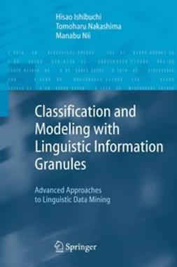 Ishibuchi, Hisao - Classification and Modeling with Linguistic Information Granules, ebook