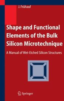 Frühauf, Joachim - Shape and Functional Elements of the Bulk Silicon Microtechnique, ebook