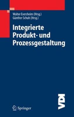 Eversheim, Walter - Integrierte Produkt- und Prozessgestaltung, ebook