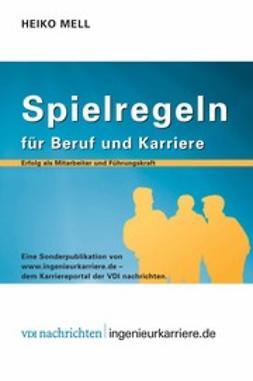 Mell, Heiko - Spielregeln für Beruf und Karriere, ebook