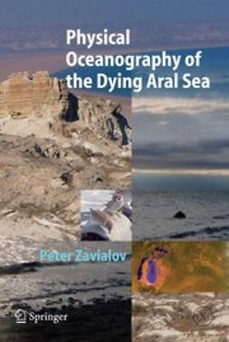Zavialov, Peter - Physical Oceanography of the Dying Aral Sea, ebook