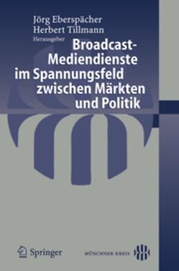 Eberspächer, Jörg - Broadcast-Mediendienste im Spannungsfeld zwischen Märkten und Politik, ebook