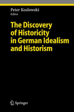 Koslowski, Peter - The Discovery of Historicity in German Idealism and Historism, ebook