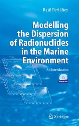 Periáñez, Raúl - Modelling the Dispersion of Radionuclides in the Marine Environment, e-bok