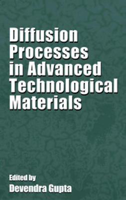 Gupta, Devendra - Diffusion Processes in Advanced Technological Materials, ebook