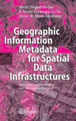 Muro-Medrano, Pedro R. - Geographic Information Metadata for Spatial Data Infrastructures, ebook