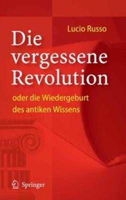 Russo, Lucio - Die vergessene Revolution oder die Wiedergeburt des antiken Wissens, ebook
