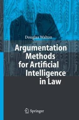 Walton, Douglas - Argumentation Methods for Artificial Intelligence in Law, ebook