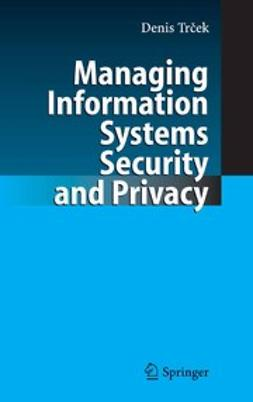 Trček, Denis - Managing Information Systems Security and Privacy, ebook