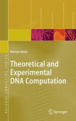 Amos, Martyn - Theoretical and Experimental DNA Computation, ebook