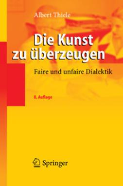 Thiele, Albert - Die Kunst zu überzeugen, ebook