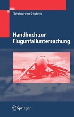 Schuberdt, Christian-Heinz - Handbuch zur Flugunfalluntersuchung, ebook