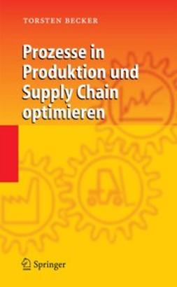 Becker, Torsten - Prozesse in Produktion und Supply Chain optimieren, e-bok