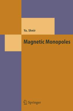 Shnir, Yakov M. - Magnetic Monopoles, ebook