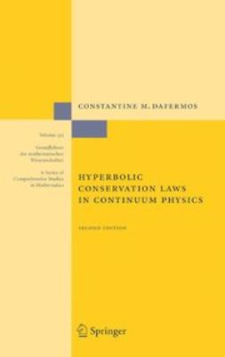 Dafermos, Constantine M. - Hyberbolic Conservation Laws in Continuum Physics, ebook