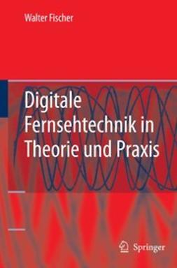Fischer, Walter - Digitale Fernsehtechnik in Theorie und Praxis, e-bok