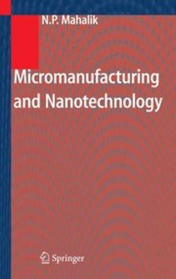 Mahalik, Nitaigour Premchand - Micromanufacturing and Nanotechnology, ebook