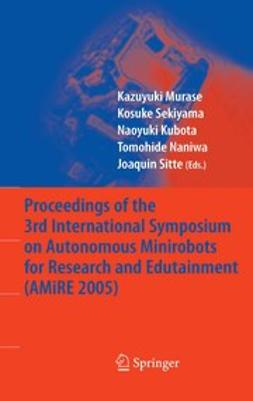 Murase, Kazuyuki - Proceedings of the 3rd International Symposium on Autonomous Minirobots for Research and Edutainment (AMiRE 2005), ebook