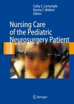 Cartwright, Cathy C. - Nursing Care of the Pediatric Neurosurgery Patient, ebook