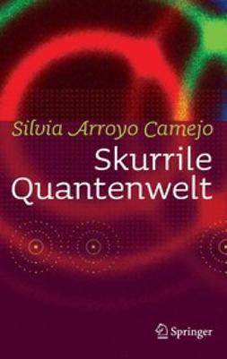 Camejo, Silvia Arroyo - Skurrile Quantenwelt, e-kirja