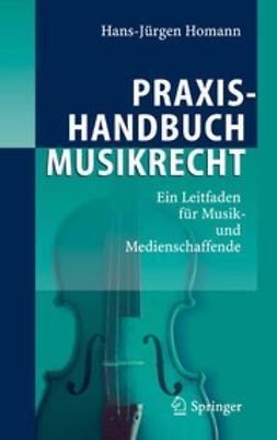 Homann, Hans-Jürgen - Praxishandbuch Musikrecht, ebook