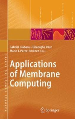 Ciobanu, Gabriel - Applications of Membrane Computing, ebook