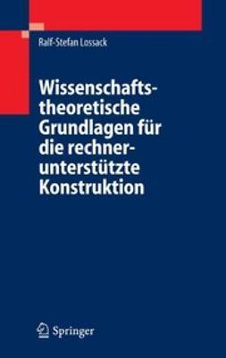 Lossack, Ralf-Stefan - Wissenschaftstheoretische Grundlagen für die rechnerunterstützte Konstruktion, ebook