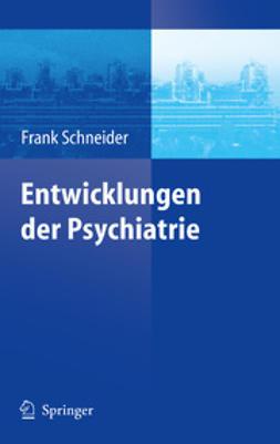 Schneider, Frank - Entwicklungen der Psychiatrie, e-bok