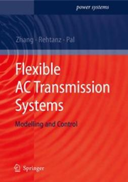 Pal, Bikash - Flexible AC Transmission Systems: Modelling and Control, ebook