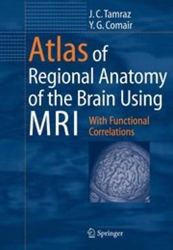 Comair, Youssef G. - Atlas of Regional Anatomy of the Brain Using MRI, ebook