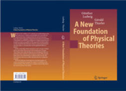 Ludwig, Günther - A New Foundation of Physical Theories, ebook